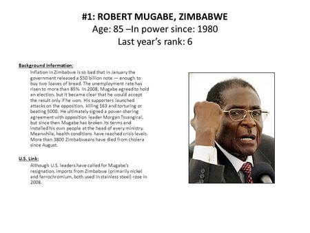 #1: ROBERT MUGABE, ZIMBABWE Age: 85 –In power since: 1980 Last year's rank: 6 Background Information: Inflation in Zimbabwe is so bad that in January the.