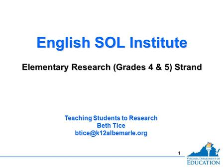 1 English SOL Institute Elementary Research (Grades 4 & 5) Strand English SOL Institute Elementary Research (Grades 4 & 5) Strand Teaching Students to.