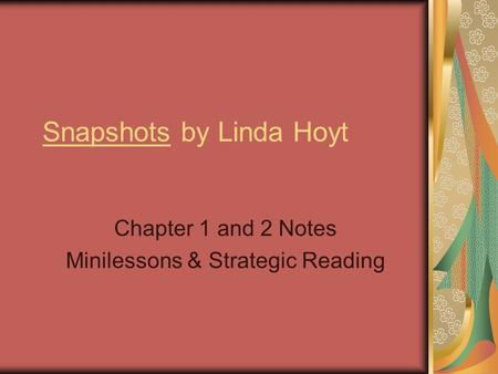 Snapshots by Linda Hoyt Chapter 1 and 2 Notes Minilessons & Strategic Reading.