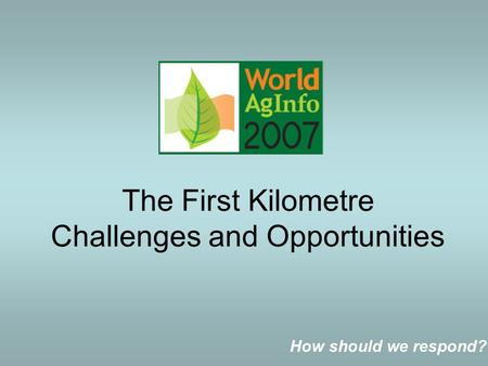 The First Kilometre Challenges and Opportunities How should we respond?
