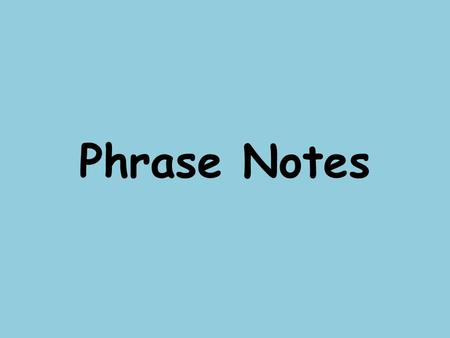 Phrase Notes. Prepositional Phrases A phrase is a group of related words that is used as a single part of speech and does not contain both a subject and.