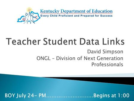 David Simpson ONGL – Division of Next Generation Professionals BOY July 24- PM………………………Begins at 1:00.