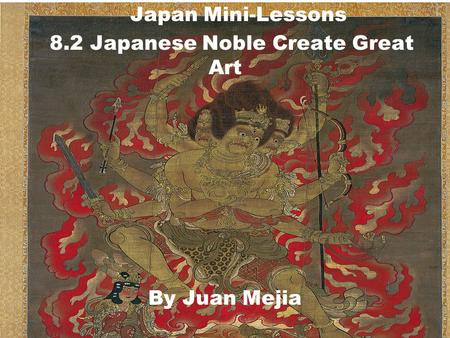 Japan Mini-Lessons 8.2 Japanese Noble Create Great Art By Juan Mejia.