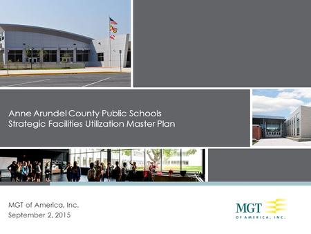 Anne Arundel County Public Schools Strategic Facilities Utilization Master Plan MGT of America, Inc. September 2, 2015.