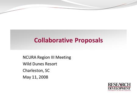 Collaborative Proposals NCURA Region III Meeting Wild Dunes Resort Charleston, SC May 11, 2008.