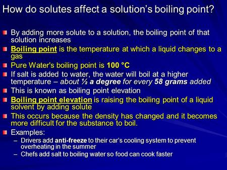 How do solutes affect a solution's boiling point? By adding more solute to a solution, the boiling point of that solution increases Boiling point is the.