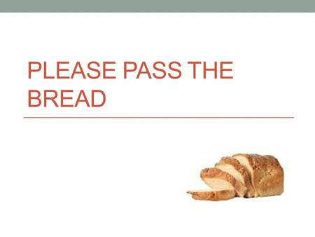 Please Pass the Bread.