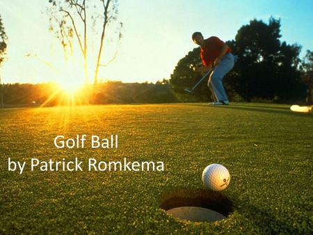 Golf Ball by Patrick Romkema. How are Golf Balls are made The core of the golf ball is made out of pure rubber that is heated and pressurized into a ball.