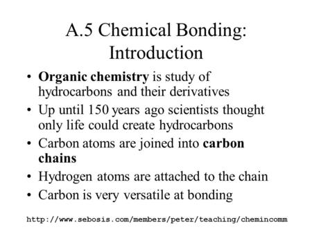A.5 Chemical Bonding: Introduction Organic chemistry is study of hydrocarbons and their derivatives.