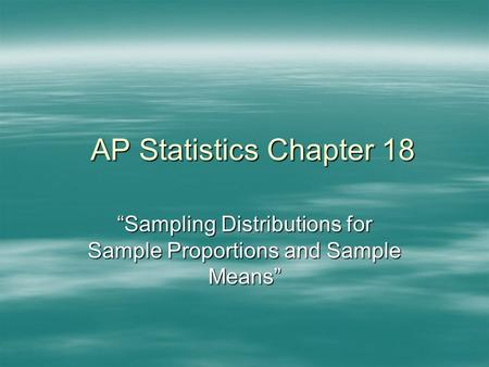 "AP Statistics Chapter 18 ""Sampling Distributions for Sample Proportions and Sample Means"""