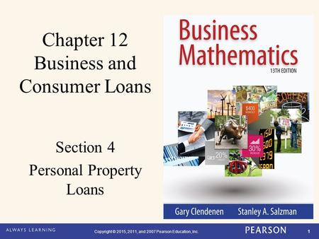 Copyright © 2015, 2011, and 2007 Pearson Education, Inc. 1 Chapter 12 Business and Consumer Loans Section 4 Personal Property Loans.