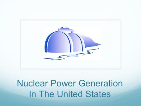 Nuclear Power Generation In The United States. 103 Nuclear Power Reactors.