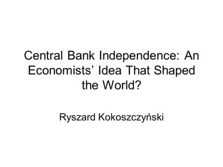 Central Bank Independence: An Economists' Idea That Shaped the World?