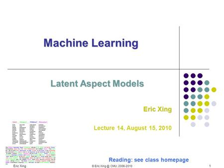 Eric Xing © Eric CMU, 2006-2010 1 Machine Learning Latent Aspect Models Eric Xing Lecture 14, August 15, 2010 Reading: see class homepage.
