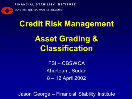 ©2000 Bank for International Settlements 1 F I N A N C I A L S T A B I L I T Y I N S T I T U T E BANK FOR INTERNATIONAL SETTLEMENTS Credit Risk Management.