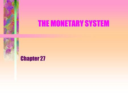 THE MONETARY SYSTEM Chapter 27. The Meaning of Money Money is the set of assets in the economy that people regularly use to buy goods and services from.