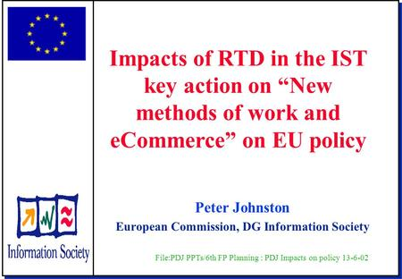"Peter Johnston European Commission, DG Information Society Impacts of RTD in the IST key action on ""New methods of work and eCommerce"" on EU policy File:PDJ."