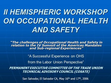 "II HEMISPHERIC WORKSHOP ON OCCUPATIONAL HEALTH AND SAFETY ""The challenges of Occupational Health and Safety in relation to the IV Summit of the Americas."