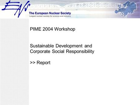 PIME 2004 Workshop Sustainable Development and Corporate Social Responsibility >> Report.