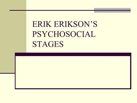 ERIK ERIKSON'S PSYCHOSOCIAL STAGES. TRUST VS. MISTRUST If needs are met, infants develop a sense of basic trust Good: I can rely on others Bad: insecurity,