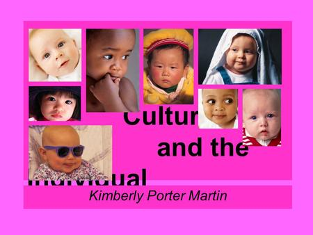 Culture and the Individual Kimberly Porter Martin.