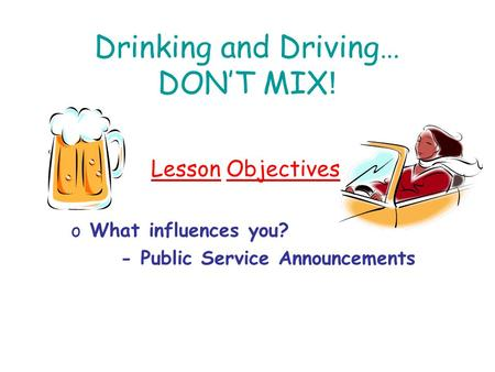 Drinking and Driving… DON'T MIX!