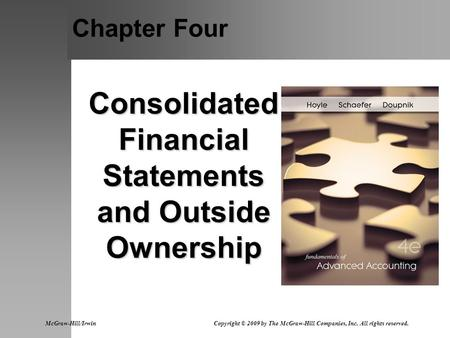 Chapter Four Consolidated Financial Statements and Outside Ownership McGraw-Hill/Irwin Copyright © 2009 by The McGraw-Hill Companies, Inc. All rights reserved.