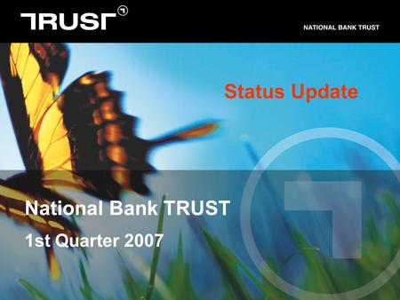 National Bank TRUST 1st Quarter 2007 Status Update.