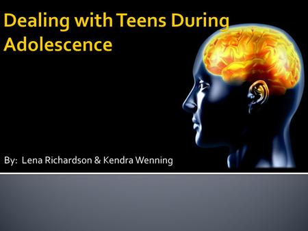 By: Lena Richardson & Kendra Wenning. Adolescence literally means to grow into adulthood : onset of puberty --> adulthood Adolescence is a time of confusion.