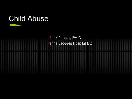 Child Abuse frank ferrucci, PA-C anna Jacques Hospital ED.