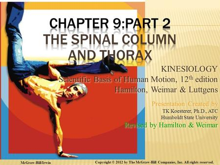 KINESIOLOGY Scientific Basis of Human Motion, 12 th edition Hamilton, Weimar & Luttgens Presentation Created by TK Koesterer, Ph.D., ATC Humboldt State.
