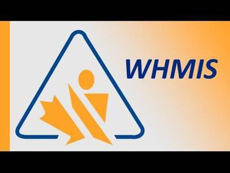 What does WHMIS mean? W Workplace H Hazardous M Materials I Information S System WHMIS is a Canada wide hazard communication system developed to provide.