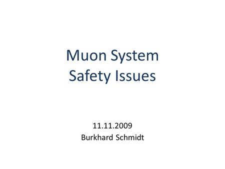 Muon System Safety Issues 11.11.2009 Burkhard Schmidt.