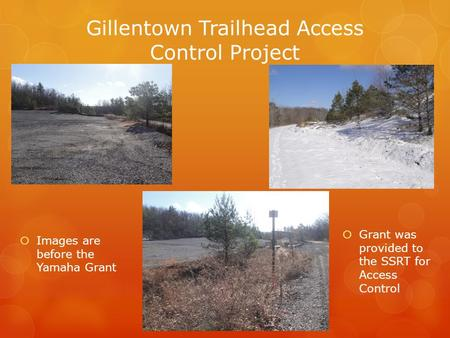 Gillentown Trailhead Access Control Project  Images are before the Yamaha Grant  Grant was provided to the SSRT for Access Control.