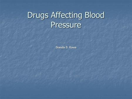 Drugs Affecting Blood Pressure Brenda B. Rowe. Vasopressors Treat shock Treat shock Dopamine (Intropin) – stimulates alpha-1 & beta-1 Dopamine (Intropin)