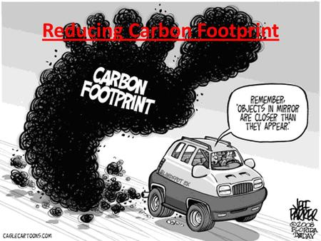 Reducing Carbon Footprint. For Organizations A lot of organizations or companies have been trying to go green. Some ways are recycling plastic, metal.