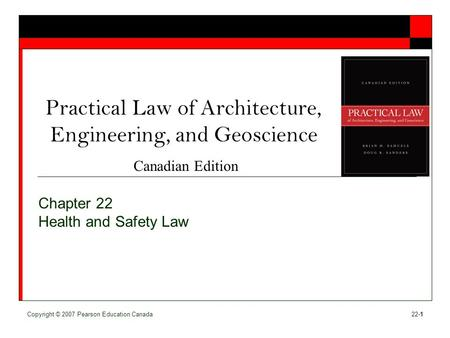 Canadian Edition [Insert cover image] Copyright © 2007 Pearson Education Canada22-1 Practical Law of Architecture, Engineering, and Geoscience Chapter.
