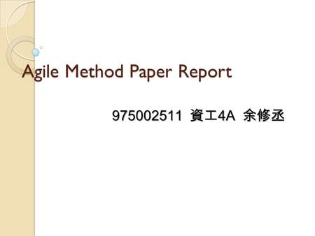 Agile Method Paper Report 975002511 資工 4A 余修丞. 2 Agile methods rapidly replacing traditional methods at Nokia: A survey of opinions on agile transformation.