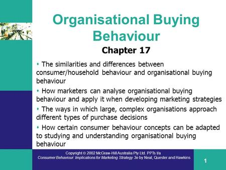 Copyright  2002 McGraw-Hill Australia Pty Ltd. PPTs t/a Consumer Behaviour: Implications for Marketing Strategy 3e by Neal, Quester and Hawkins 1 Organisational.