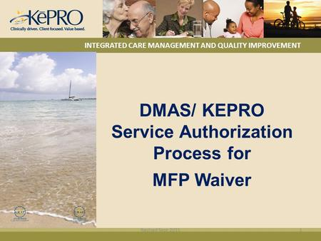 INTEGRATED CARE MANAGEMENT AND QUALITY IMPROVEMENT DMAS/ KEPRO Service Authorization Process for MFP Waiver Revised Sept 20151.