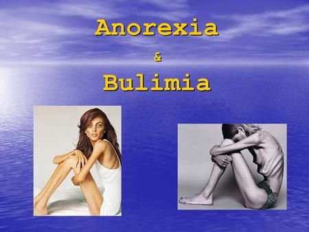 Anorexia & Bulimia. ANOREXIA Anorexia - is an dangerous eating disorder where people purposely starve themselves to become thin. It is characterized by.
