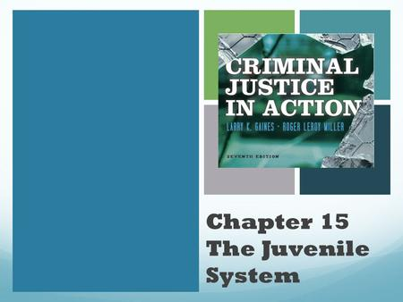 Chapter 15 The Juvenile System. CHILD SAVERS Child Savers: Wealthy, civic minded citizens who were concerned with the welfare of disadvantaged children.