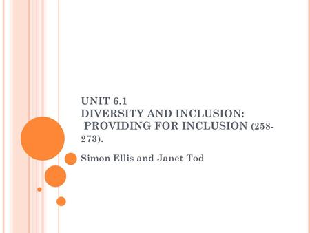 UNIT 6.1 DIVERSITY AND INCLUSION: PROVIDING FOR INCLUSION (258- 273). Simon Ellis and Janet Tod.