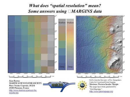 "What does ""spatial resolution"" mean? Some answers using MARGINS data Juan Baztan MARINE SCIENCES FOR SOCIETY Place Nicolas Copernic, IUEM 29280 Plouzane,"