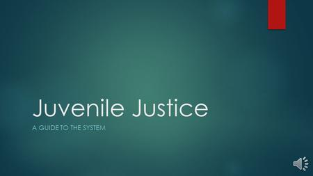Juvenile Justice A GUIDE TO THE SYSTEM Why do we have it?  Children and adults were incarcerated together  Judges had to sentence a child by:  jail.
