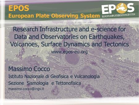 EPOS European Plate Observing System Research Infrastructure and e-science for Data and Observatories on Earthquakes, Volcanoes, Surface Dynamics and Tectonics.