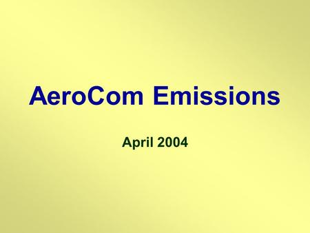 AeroCom Emissions April 2004. aerosol emission datasets recommended for year 2000 simulations of AEROCOM Contributors: Frank Dentener, Julian Wilson,
