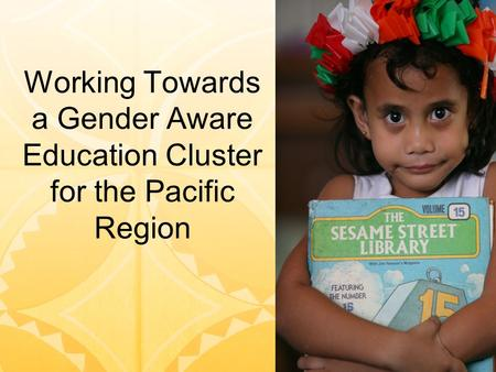 Working Towards a Gender Aware Education Cluster for the Pacific Region.