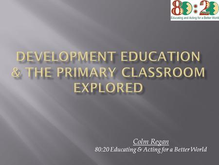 DEVELOPMENt EDUCATION & The Primary classroom EXPLORED