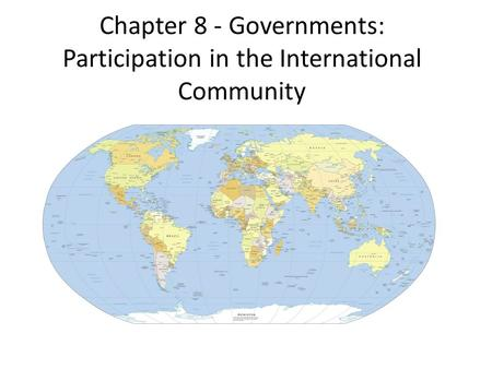 Chapter 8 - Governments: Participation in the International Community.